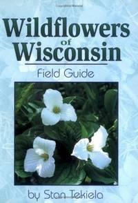 Wildflowers of Wisconsin by Stan Tekiela - Paperback - 2000 - from Lyons Fine Books and Biblio.co.uk