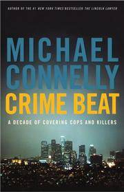 Crime Beat : A Decade Of Covering Cops And Killers