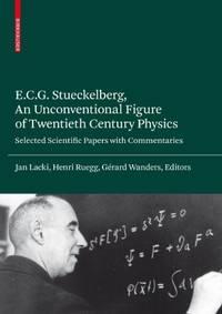 E.C.G. Stueckelberg, An Unconventional Figure of Twentieth Century Physics