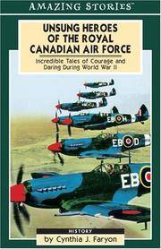 Unsung Heroes of the RCAF: Incredible Tales of Courage and Daring During World War II (Amazing Stories)