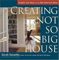 image of Creating the Not So Big House: Insights and Ideas for the New American Home (Susanka)