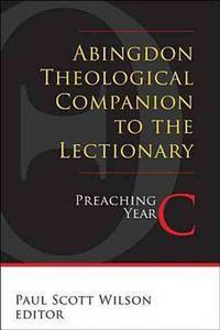 Abingdon Theological Companion to the Lectionary, Preaching Year C