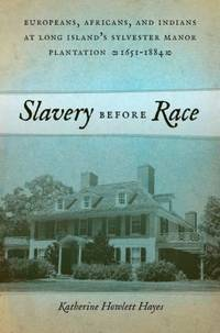Slavery before Race: Europeans, Africans, and Indians at Long Island's Sylvester Manor...