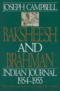 Baksheesh and Brahman : Indian Journal 1954-1955 (Collected works of Joseph Campbell Series)