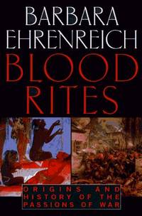 BLOOD RITES: Origins and History of the Passions Of War by  Barbara Ehrenreich - First Edition  - 1997 - from Walther's Books (SKU: 001411)