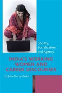 India's Working Women and Career Discourses: Society, Socialization, and Agency