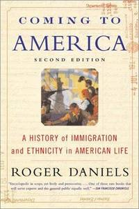 Coming to America: A History of Immigration and Ethnicity in American Life by Daniels, Roger - 2002-10-22