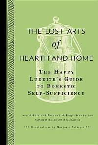 LOST ART OF HEARTH AND HOME: The Happy Luddites Guide To Domestic Self-Sufficiency