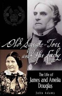 Old Square-Toes and His Lady,  The Life of James and Amelia Douglas