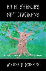 Ba El Shebub's Gift Awakens : Book I - The Sound Of The Gong by Nunnink, Wouter, F