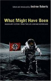 What Might Have Been. Imaginary History From Twelve Leading Historians