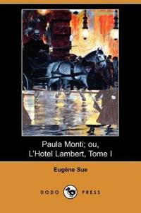 Paula Monti; ou, L'Hotel Lambert, Tome I (Dodo Press) (French Edition)
