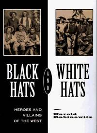 Black Hats and White Hats; Heroes and Villains of the West
