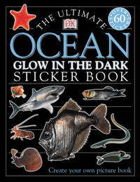 The Ultimate Ocean Glow in the Dark Sticker Book [With Stickers] ( DK