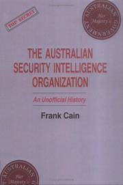 The Australian Security Intelligence Organization: An Unofficial History (Studies in Intelligence)