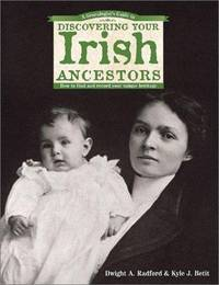 A Genealogists Guide to Discovering Your Irish Ancestors: How to Find and Record Your Unique...