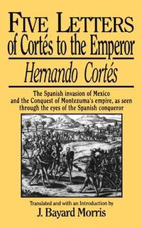 Five Letters of Cortes to the Emperor