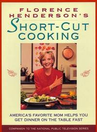 Florence Henderson's Short-Cut Cooking. America's Favorite Mom Helps You Get Dinner on the Table Fast