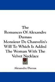image of The Romances Of Alexandre Dumas: Monsieur De Chauvelin's Will To Which Is Added The Woman With The Velvet Necklace