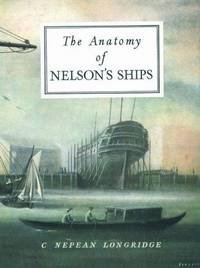 Anatomy of Nelson's Ships. by  C. Nepean Longridge - Hardcover - 1989 - from Military Books (SKU: 42-498B)