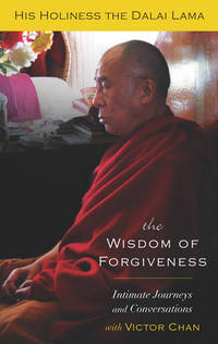 The Wisdom of Forgiveness: Intimate Journeys and Conversations