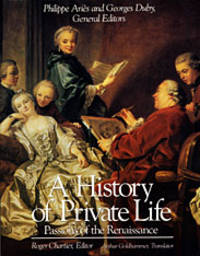 A History of Private Life : III Passions of the Renaissance