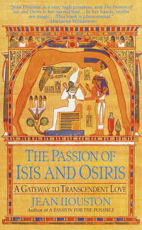 The Passion of Isis and Osiris: A Union of Two Souls by Jean Houston - 1998