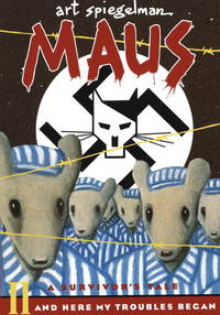 Maus II a Survivors Tale: And Here My Troubles Begin