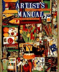 Artist's Manual: A Complete Guide to Painting and Drawing Materials and Techniques