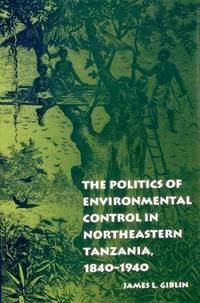 The Politics Of Environmental Control In Northeastern Tanzania, 1840-1940  ( University Of Pennsylvania Press Ethnohistory Series)