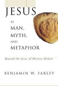 Jesus as Man, Myth, and Metaphor: Beyond the Jesus of History Debate