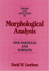 Theory and Application of Morphological Analysis: Fine Particles and Surfaces (Fine Particle...