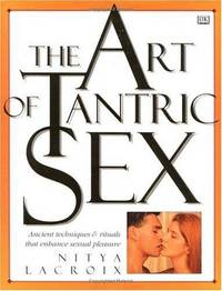 The Art of Tantric Sex: Ancient Techniques & Rituals that Enhance Sexual Pleasure