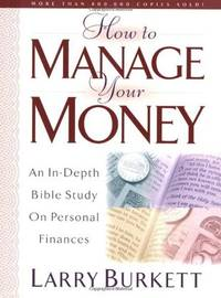 How To Manage Your Money: An In-Depth Bible Study on Personal Finances by  Larry Burkett - Paperback - from Good Deals On Used Books and Biblio.com