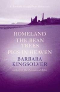 image of Bean Trees; Pigs In Heaven; Homeland - A Barbara Kingsolver Omnibus