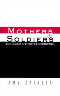Mothers and Soldiers. Gender, Citizenship and Civil Society in Contemporary Russia