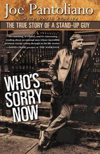 Who's Sorry Now:  the true story of a stand-up guy [Joe Pantoliano ]