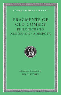 Fragments of Old Comedy: Philonicus to Xenophon Adespota: Vol 3 by  Ian C. (Editor) Storey - Hardcover - 2011 - from Revaluation Books (SKU: __0674996771)