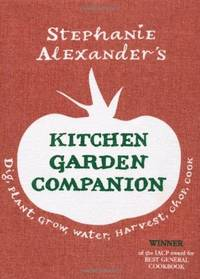 The Kitchen Garden Companion: Dig, Plant, Water, Grow, Harvest, Chop, Cook by  Stephanie Alexander - Hardcover - 2010 - from Little Lane Books (SKU: 013469)