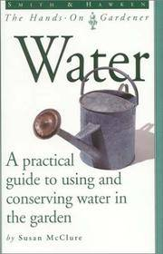 Water - A practical guide to using and conserving water in the garden. by Susan McClure - Paperback - from Books and More by the Rowe (SKU: 77-9H0761117784 )