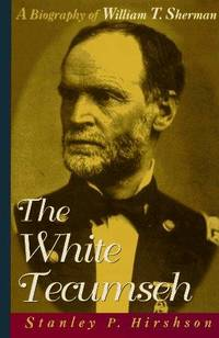 The White Tecumseh  A Biography of General William T. Sherman