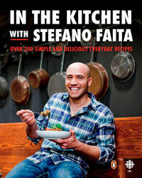 In the Kitchen with Stefano Faita: Over 250 Simple And Delicious Everyday Recipes