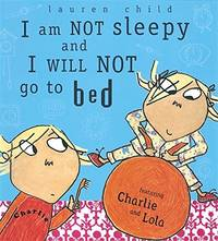 I Am Not Sleepy and I Will Not Go to Bed (Charlie & Lola)