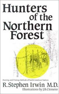 Hunters of the Northern Forest: Hunting and Fishing Methods of North American Natives