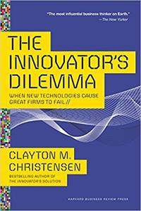 The Innovator's Dilemma: When New Technologies Cause Great Firms to Fail (Management of...