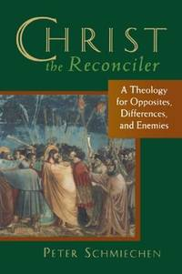 Christ the Reconciler: A Theology for Opposites, Differences, and Enemies
