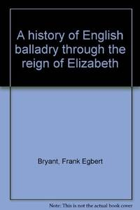 A History of English Balladry through the reign of Elizabeth