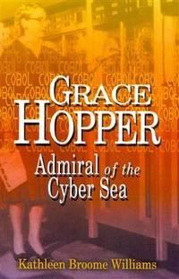 Grace Hopper : Admiral of the Cyber Sea