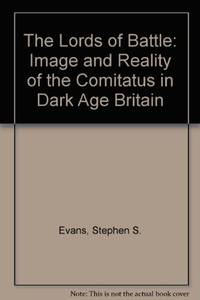 image of The Lords of Battle: Image and Reality of the Comitatus in Dark-Age Britain