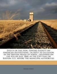 Speech Of the Hon Edward Everett On American Institutions